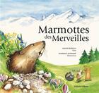 Couverture du livre « Marmottes des merveilles » de Malou Ravella et Florence Schumpp aux éditions Gilletta
