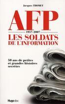 Couverture du livre « AFP 1957-2007 ; les soldats de l'information » de Jacques Thomet aux éditions Hugo