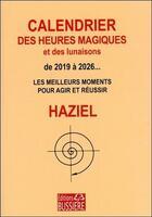 Couverture du livre « Calendrier des heures magiques et des lunaisons de 2019 à 2026... ; les meilleurs moments pour agir et réussir » de Haziel aux éditions Bussiere