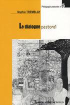 Couverture du livre « Le dialogue pastoral » de Tremblay Sophie aux éditions Lumen Vitae