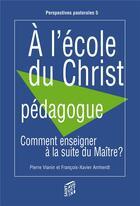 Couverture du livre « À l'écoute du Christ pédagogue » de Francois-Xavier Amherdt et Pierre Vianin aux éditions Saint Augustin