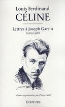 Couverture du livre « Lettres à Joseph Garcin 1929-1938 » de Louis-Ferdinand Celine et Pierre Laine aux éditions Archipel