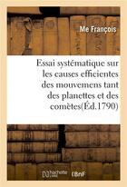 Couverture du livre « Essai systematique sur les causes efficientes des mouvemens tant des planettes et des cometes » de Francois aux éditions Hachette Bnf