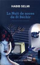 Couverture du livre « La nuit de noces de Si Béchir » de Habib Selmi aux éditions Sindbad