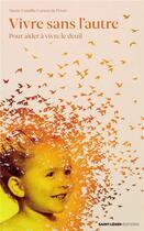 Couverture du livre « Vivre sans l'autre ; pour aider à vivre le deuil » de Marie-Camille Carton De Wiart aux éditions Saint-leger