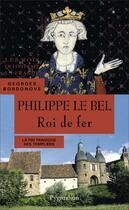 Couverture du livre « Philippe le Bel, roi de fer ; la fin tragique des templiers » de Georges Bordonove aux éditions Pygmalion