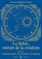 Couverture du livre « La Bible, miroir de la création t.1 ; commentaires de l'Ancien testament » de Omraam Mikhael Aivanhov aux éditions Prosveta