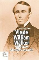 Couverture du livre « Vie de William Walker ; flibustier chaste et maudit » de Olivier Cabiro aux éditions Les Indes Savantes