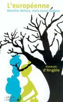 Couverture du livre « L'européenne ; blanche dehors, mais noire dedans » de Elisabeth D' Angele aux éditions L'officine