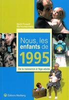 Couverture du livre « Nous, les enfants de 1995 ; de la naissance à l'âge adulte » de Martin Fouquet et Elie Fourreau-Hardy aux éditions Wartberg