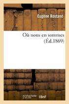 Couverture du livre « Ou nous en sommes » de Rostand Eugene aux éditions Hachette Bnf
