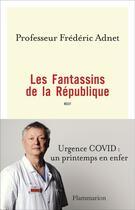 Couverture du livre « Les Fantassins de la République ; urgence Covid : un printemps en enfer » de Frederic Adnet aux éditions Flammarion