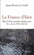 Couverture du livre « La France d'hier ; récit d'un monde adolescent » de Jean-Pierre Le Goff aux éditions Stock