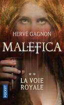 Couverture du livre « Malefica t.2 ; la voie royale » de Herve Gagnon aux éditions Pocket