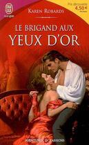 Couverture du livre « Le Brigand Aux Yeux D'Or » de Karen Robards aux éditions J'ai Lu