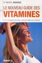 Couverture du livre « Le nouveau guide des vitamines » de Michel Roussel aux éditions Alpen