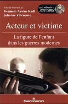 Couverture du livre « Acteur et victime ; la figure de l'enfant dans les guerres modernes » de Germain-Arsene Kadi et Johanne Villeneuve aux éditions Hermann