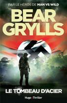 Couverture du livre « Le tombeau d'acier » de Bear Grylls aux éditions Hugo