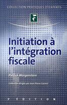 Couverture du livre « Initiation à l'intégration fiscale (3e édition) » de Patrick Morgenstern aux éditions Revue Fiduciaire