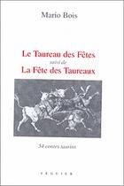 Couverture du livre « Le taureau des fêtes ; la fête des taureaux » de Mario Bois aux éditions Seguier