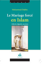 Couverture du livre « Le mariage forcé en Islam ; des origines coutumières et ancestrales » de Muhammad Diakho aux éditions Albouraq