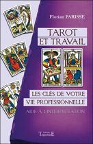 Couverture du livre « Tarot et travail ; les clés de votre vie professionnelle : aide à l'interprétation » de Florian Parisse aux éditions Trajectoire