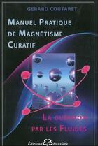 Couverture du livre « Manuel pratique de magnétisme curatif ; la guérison par les fluides » de Gerard Coutaret aux éditions Bussiere