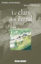 Couverture du livre « Le clan des Ferral » de Gerard Fayolle aux éditions Sud Ouest Editions