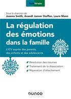 Couverture du livre « La régulation des émotions dans la famille ; l'ICV auprès des parents, des enfants et des adolescents » de Joanna Smith et Anandi Janner Steffan et Laure Mann aux éditions Dunod
