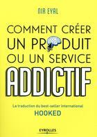 Couverture du livre « Comment créer un produit ou un service addictif » de Nir Eyal aux éditions Eyrolles