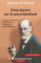 Couverture du livre « Cinq leçons sur la psychanalyse ; contribution à l'histoire du mouvement psychanalytique » de Sigmund Freud aux éditions Payot