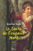 Couverture du livre « Le Sacre De L'Enfant Mort » de Jean-Luc Seigle aux éditions Plon