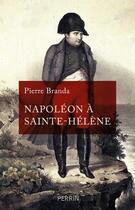 Couverture du livre « Napoléon à Sainte-Hélène » de Pierre Branda aux éditions Perrin
