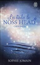 Couverture du livre « Les étoiles de Noss Head T.4 ; origines t.1 » de Sophie Jomain aux éditions J'ai Lu