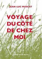 Couverture du livre « Voyage du côté de chez moi » de Jean-Luc Muscat aux éditions Le Mot Et Le Reste