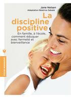 Couverture du livre « La discipline positive ; en famille et à l'école, comment éduquer avec fermeté et bienveillance » de Jane Nelsen et Beatrice Sabate aux éditions Marabout