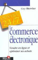 Couverture du livre « Le commerce électronique ; vendre en ligne et optimiser ses achats » de Guy Hervier aux éditions Organisation