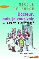 Couverture du livre « Docteur, puis-je vous voir...avant six mois ? » de Nicole De Buron aux éditions Succes Du Livre