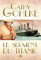 Couverture du livre « Le serment du Titanic » de Cathy Gohlke aux éditions Milady