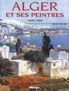 Couverture du livre « Alger Et Ses Peintres 1830-1960 » de Marion Vidal-Bue aux éditions Paris-mediterranee
