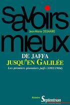 Couverture du livre « De Jaffa jusqu'en Galilée ; les premiers pionniers juifs (1882-1904) » de Jean Marie Delmaire aux éditions Pu Du Septentrion