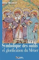 Couverture du livre « Symbolique des outils et glorification du métier » de Irene Mainguy aux éditions Jean-cyrille Godefroy