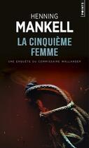 Couverture du livre « La cinquième femme » de Henning Mankell aux éditions Points