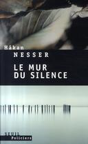 Couverture du livre « Le mur du silence » de Hakan Nesser aux éditions Seuil