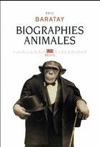 Couverture du livre « Biographies animales ; des vies retrouvées » de Eric Baratay aux éditions Seuil