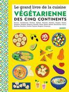 Couverture du livre « Le grand livre de la cuisine végétarienne des 5 continents » de Collectif aux éditions Mango