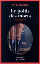 Couverture du livre « Le poids des morts » de Victor Del Arbol aux éditions Actes Sud