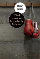 Couverture du livre « J'irai danser sur la tombe de Senghor » de Blaise Ndala aux éditions Vents D'ailleurs