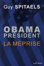 Couverture du livre « Obama président ; la méprise » de Spitaels G aux éditions Luc Pire