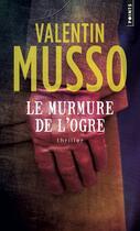 Couverture du livre « Le murmure de l' ogre » de Valentin Musso aux éditions Points